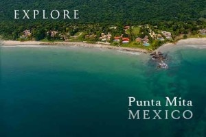 Explore Punta Mita Mexico - Luxury Rentals and Real Estate - Puerto Vallarta