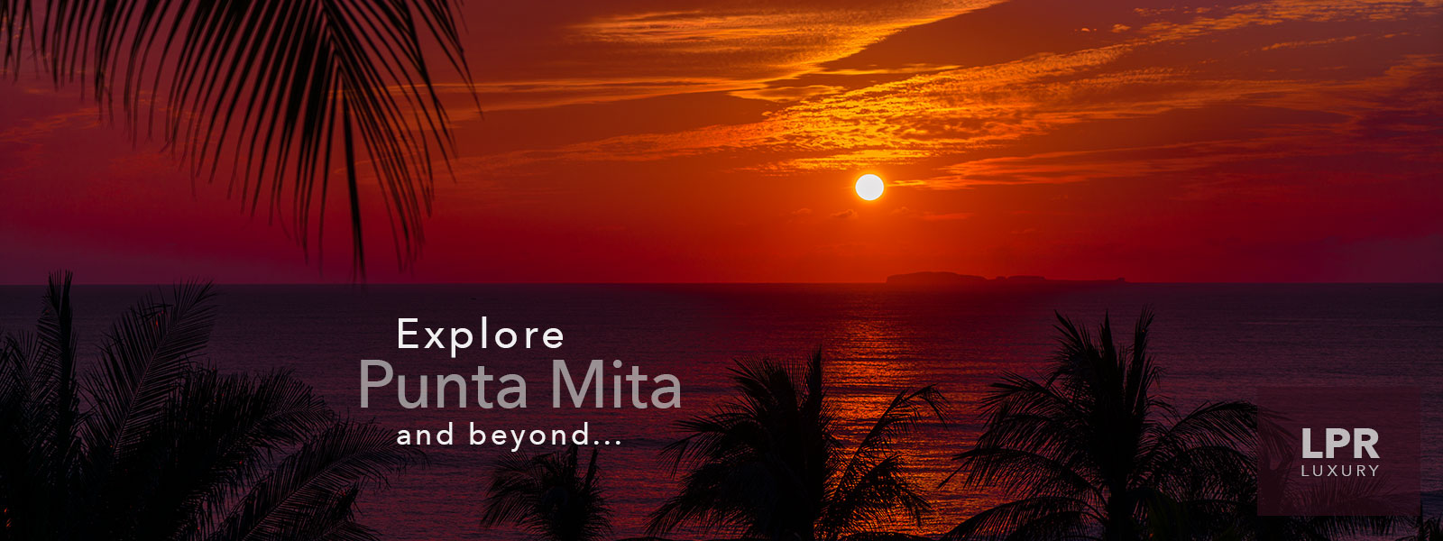 Explore the Punta Mita Resort and beyond with LPR Luxury International - The Punta Mita Luxury Real Estate Experts