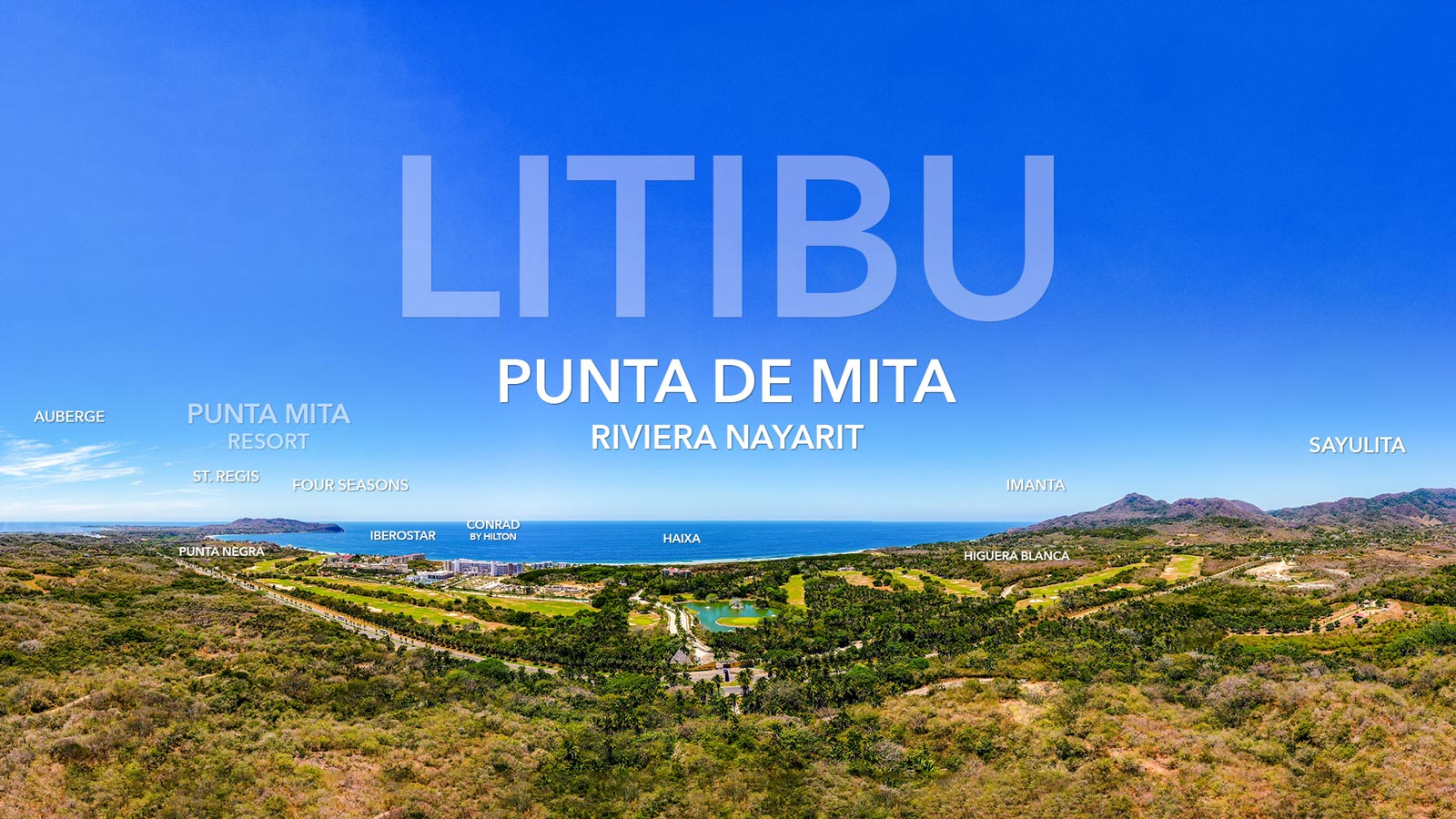 Litibu - FONATUR development in Punta de Mita, Riviera Nayarit featuring the Hilton Conrad, Iberostar, Haixa nd the residential neighborhoods of Punta Negra and Higuera Blanca as well as the divine luxury resort called Imanta.